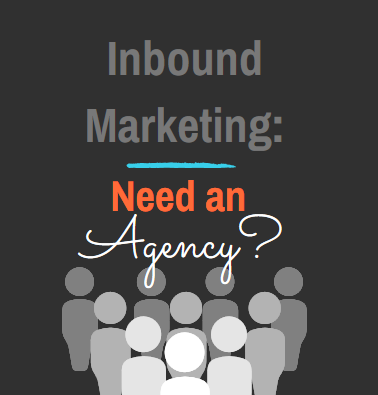 Inbound Marketing Agency   Do You Need An Agency